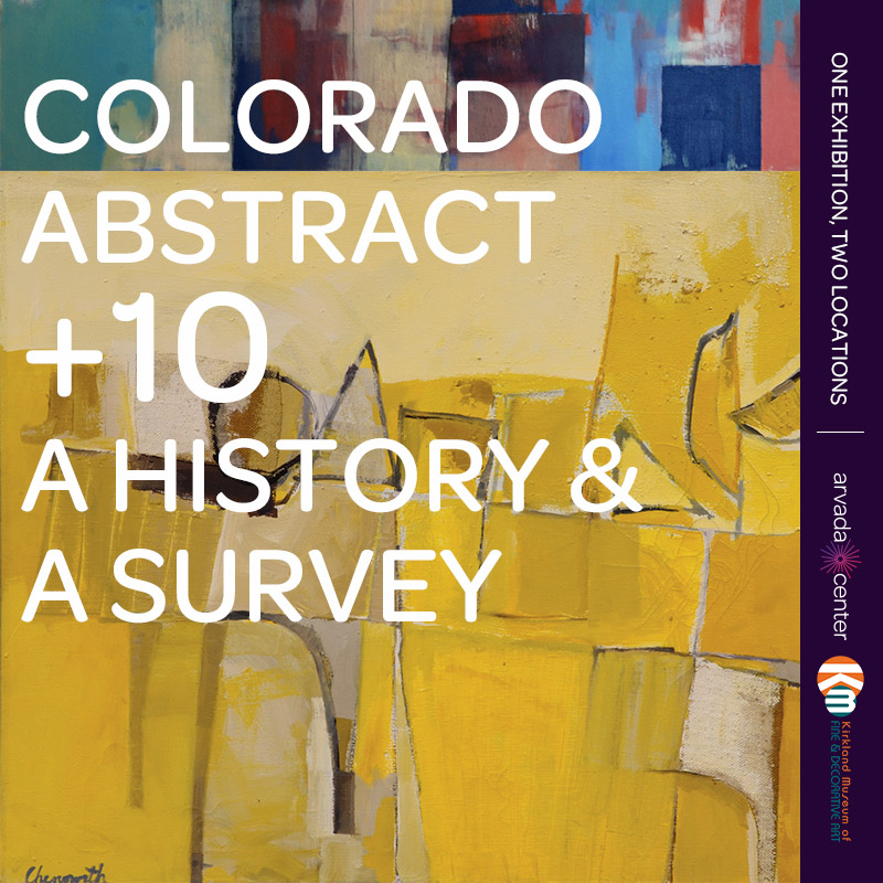 Colorado Abstract + 10: a history & a survey | One Exhibition, Two Locations